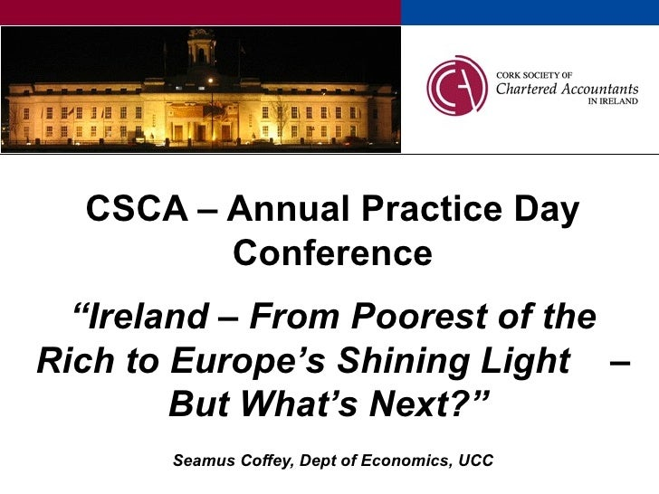 "CSCA – Annual Practice Day Conference ""Ireland – From Poorest of the Rich to Europe's Shining Light  – But What's Next?""  ..."