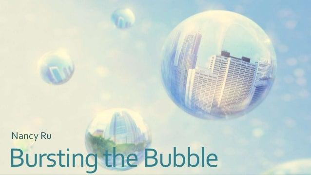 Nancy Ru  Bursting the Bubble