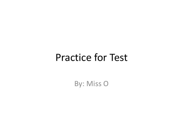 Practice for Test    By: Miss O