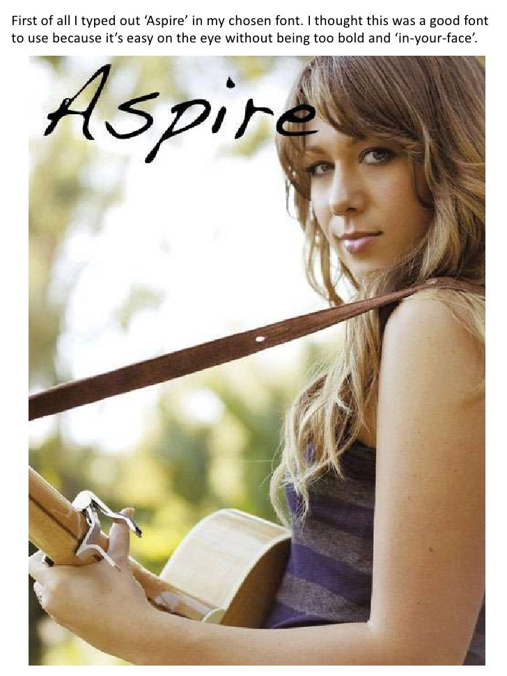 First of all I typed out 'Aspire' in my chosen font. I thought this was a good font to use because it's easy on the eye wi...