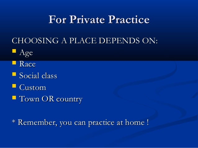 For Private PracticeFor Private Practice CHOOSING A PLACE DEPENDS ON:CHOOSING A PLACE DEPENDS ON:  AgeAge  RaceRace  So...