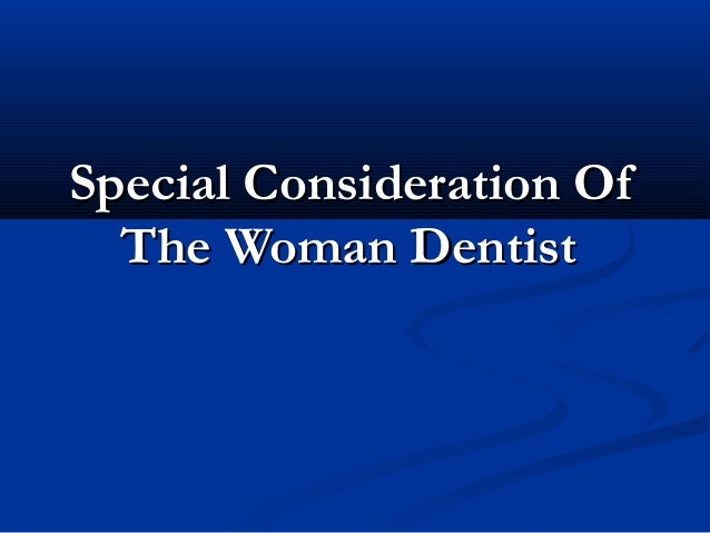 Special Consideration OfSpecial Consideration Of The Woman DentistThe Woman Dentist