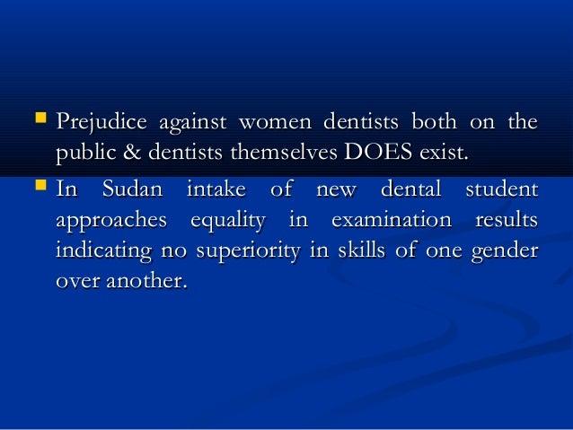  Prejudice against women dentists both on thePrejudice against women dentists both on the public & dentists themselves DO...