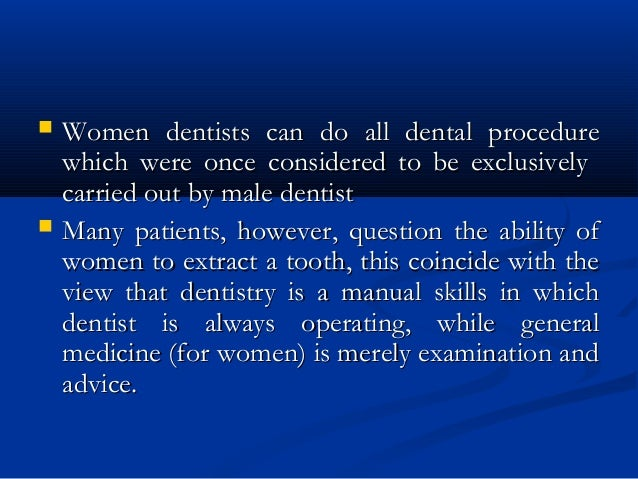  Women dentists can do all dental procedureWomen dentists can do all dental procedure which were once considered to be ex...