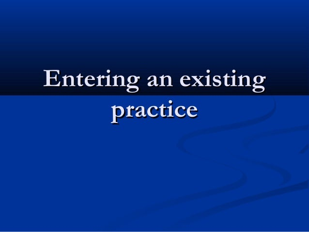 Entering an existingEntering an existing practicepractice
