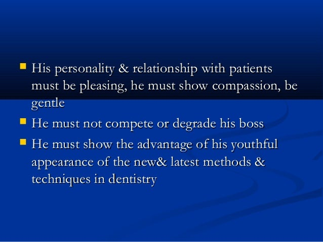  His personality & relationship with patientsHis personality & relationship with patients must be pleasing, he must show ...