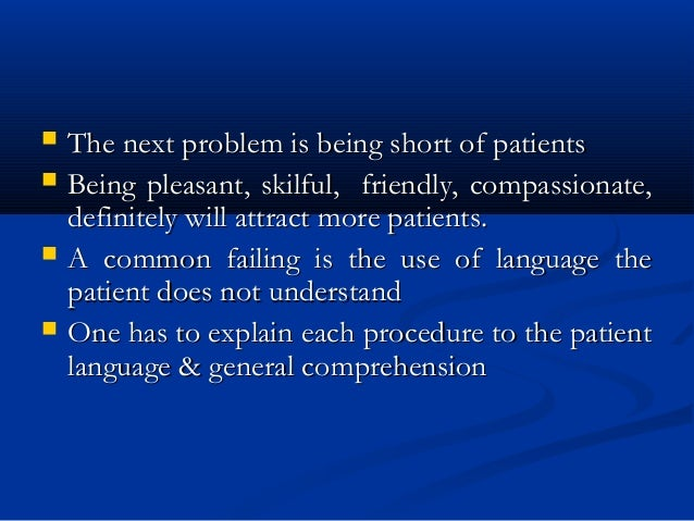  The next problem is being short of patientsThe next problem is being short of patients  Being pleasant, skilful, friend...