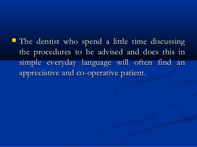  The dentist who spend a little time discussingThe dentist who spend a little time discussing the procedures to be advise...