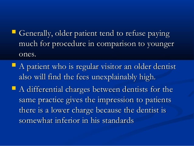  Generally, older patient tend to refuse payingGenerally, older patient tend to refuse paying much for procedure in compa...
