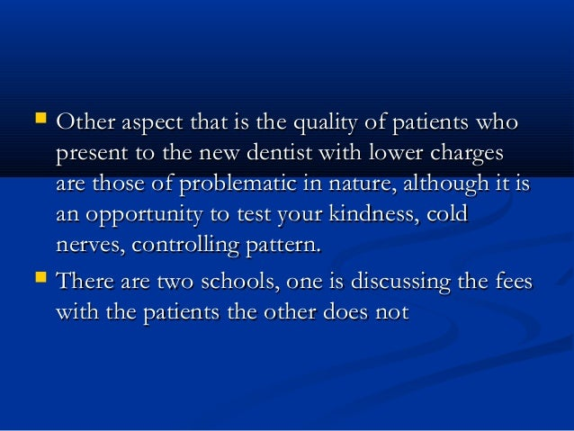  Other aspect that is the quality of patients whoOther aspect that is the quality of patients who present to the new dent...