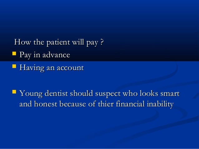 How the patient will pay ?How the patient will pay ?  Pay in advancePay in advance  Having an accountHaving an account ...