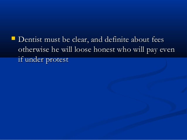  Dentist must be clear, and definite about feesDentist must be clear, and definite about fees otherwise he will loose hon...