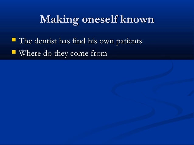 Making oneself knownMaking oneself known  The dentist has find his own patientsThe dentist has find his own patients  Wh...