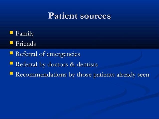 Patient sourcesPatient sources  FamilyFamily  FriendsFriends  Referral of emergenciesReferral of emergencies  Referral...