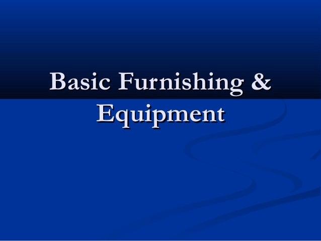 Basic Furnishing &Basic Furnishing & EquipmentEquipment
