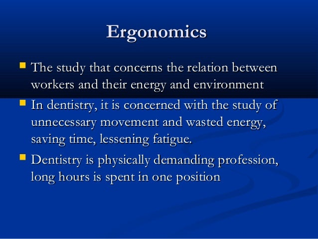 ErgonomicsErgonomics  The study that concerns the relation betweenThe study that concerns the relation between workers an...
