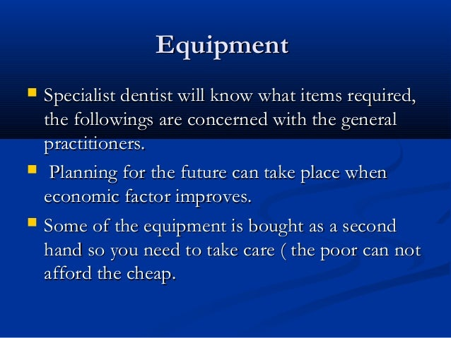 EquipmentEquipment  Specialist dentist will know what items required,Specialist dentist will know what items required, th...