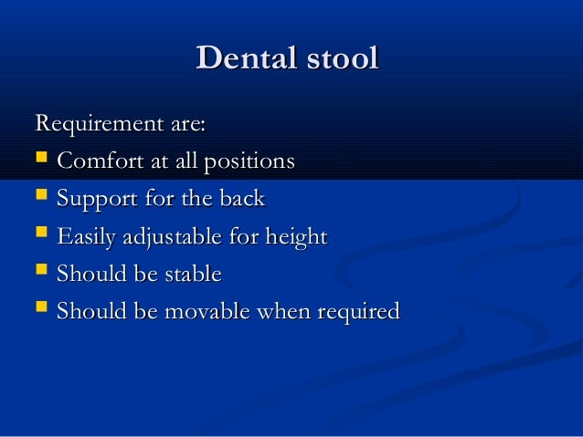 Dental stoolDental stool Requirement are:Requirement are:  Comfort at all positionsComfort at all positions  Support for...