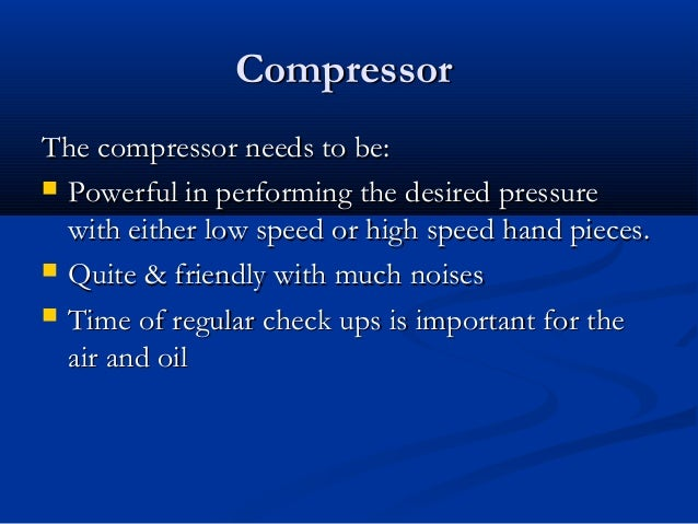 CompressorCompressor The compressor needs to be:The compressor needs to be:  Powerful in performing the desired pressureP...