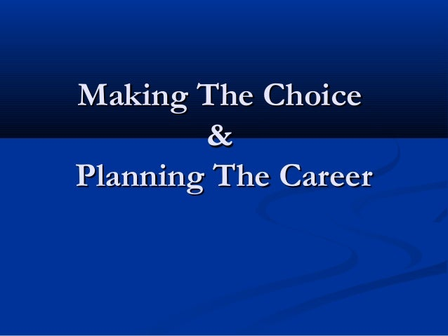 Making The ChoiceMaking The Choice && Planning The CareerPlanning The Career