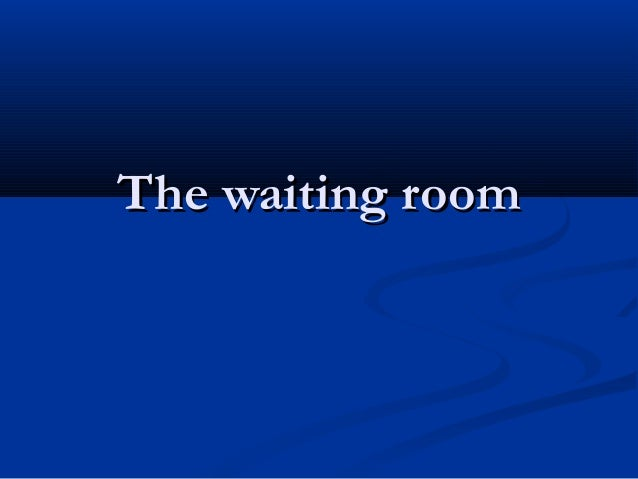 The waiting roomThe waiting room