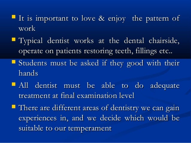  It is important to love & enjoy the pattern ofIt is important to love & enjoy the pattern of workwork  Typical dentist ...