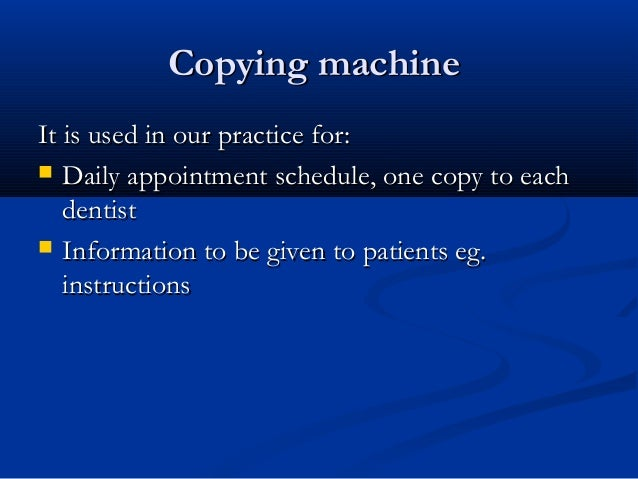 Copying machineCopying machine It is used in our practice for:It is used in our practice for:  Daily appointment schedule...