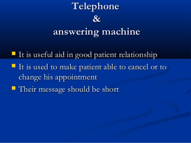 TelephoneTelephone && answering machineanswering machine  It is useful aid in good patient relationshipIt is useful aid i...