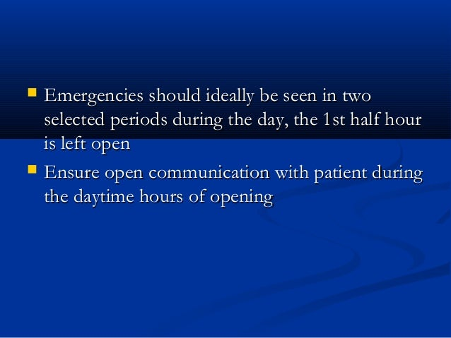  Emergencies should ideally be seen in twoEmergencies should ideally be seen in two selected periods during the day, the ...