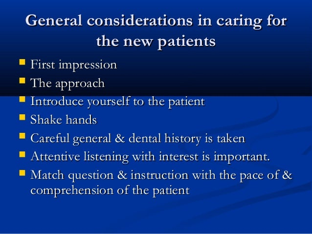 General considerations in caring forGeneral considerations in caring for the new patientsthe new patients  First impressi...