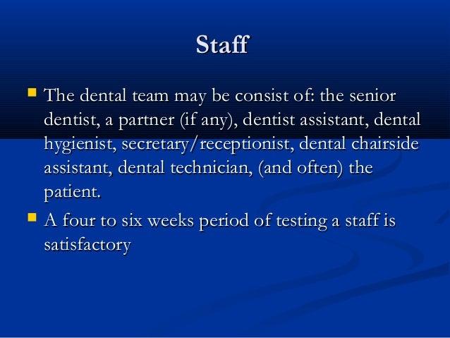 StaffStaff  The dental team may be consist of: the seniorThe dental team may be consist of: the senior dentist, a partner...