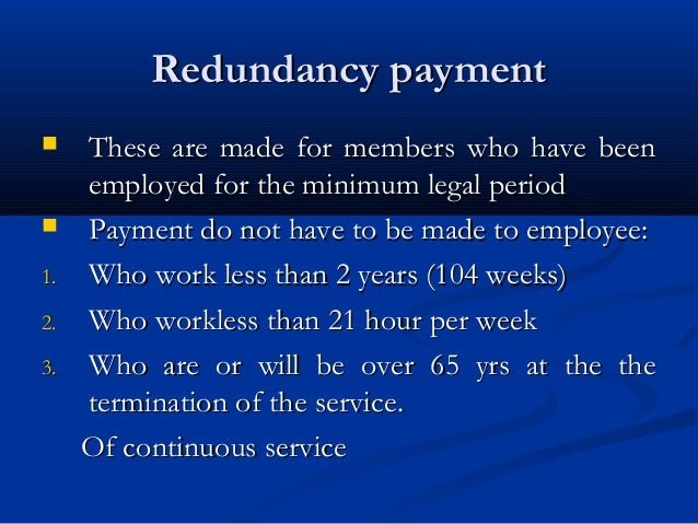 Redundancy paymentRedundancy payment  These are made for members who have beenThese are made for members who have been em...