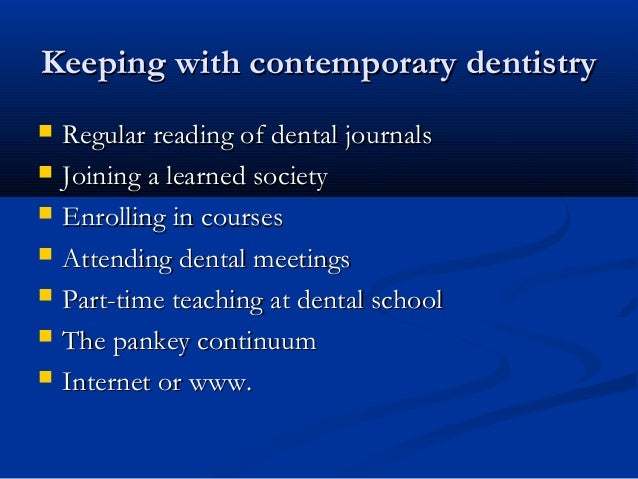 Keeping with contemporary dentistryKeeping with contemporary dentistry  Regular reading of dental journalsRegular reading...