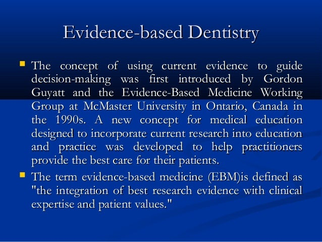 Evidence-based DentistryEvidence-based Dentistry  The concept of using current evidence to guideThe concept of using curr...