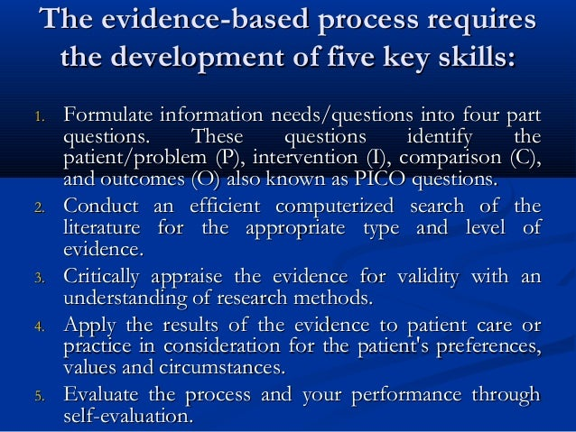 The evidence-based process requiresThe evidence-based process requires the development of five key skills:the development ...