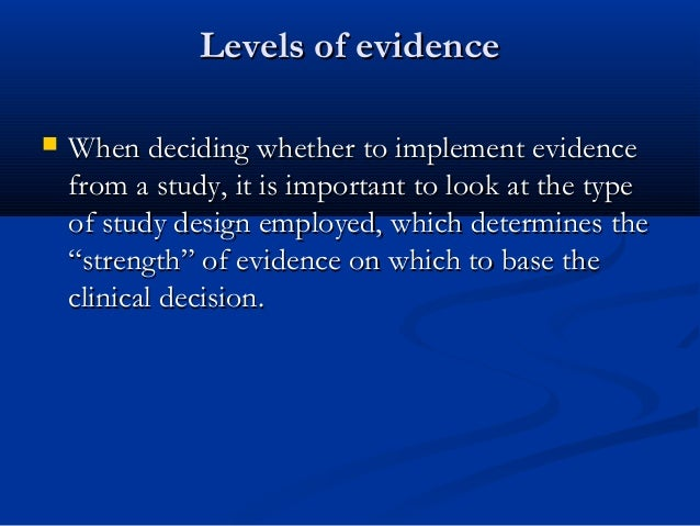 Levels of evidenceLevels of evidence  When deciding whether to implement evidenceWhen deciding whether to implement evide...