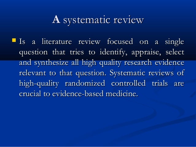 AA systematic reviewsystematic review  Is a literature review focused on a singleIs a literature review focused on a sing...