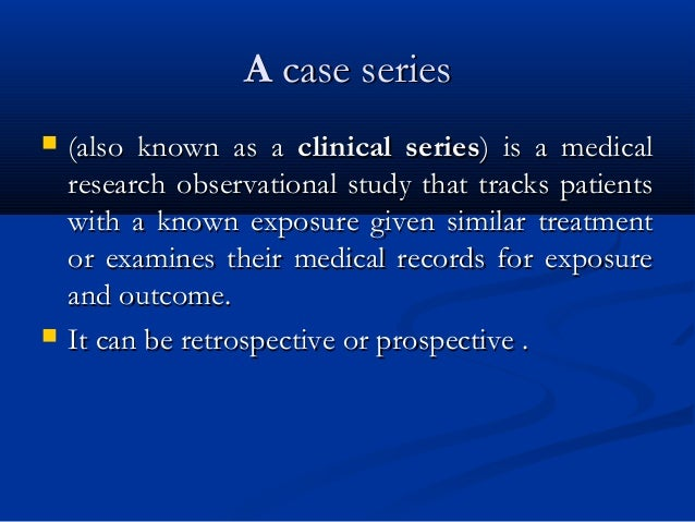 AA case seriescase series  (also known as a(also known as a clinical seriesclinical series) is a medical) is a medical re...