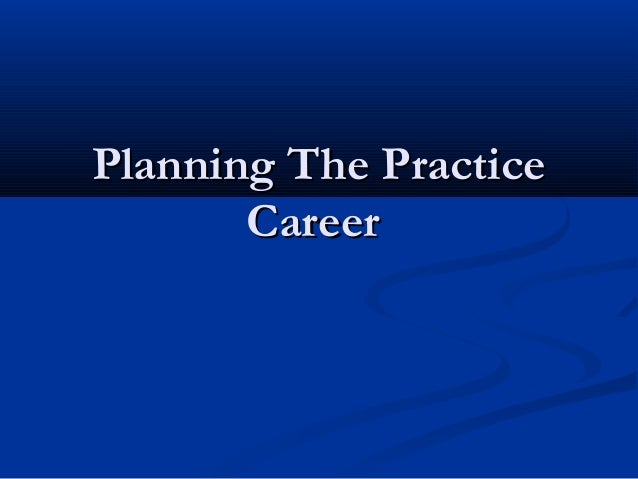 Planning The PracticePlanning The Practice CareerCareer