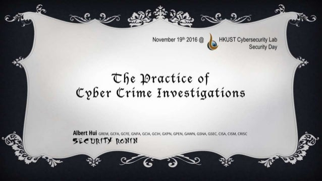 The Practice of Cyber Crime Investigations Albert Hui GREM, GCFA, GCFE, GNFA, GCIA, GCIH, GXPN, GPEN, GAWN, GSNA, GSEC, CI...