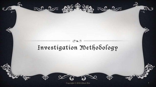 Copyright © 2016 Albert Hui 7 Investigation Methodology