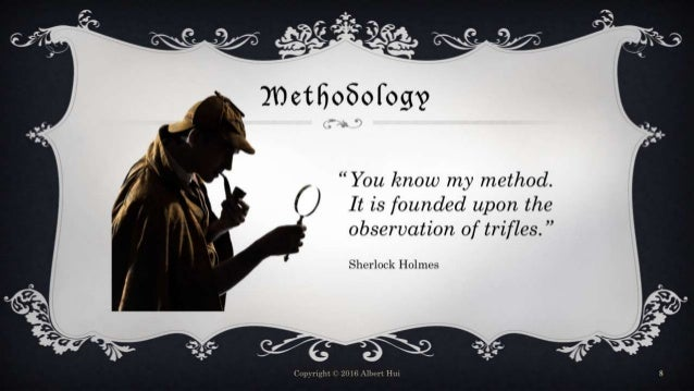 """Methodology Copyright © 2016 Albert Hui 8 You know my method. It is founded upon the observation of trifles."""" Sherlock Hol..."""