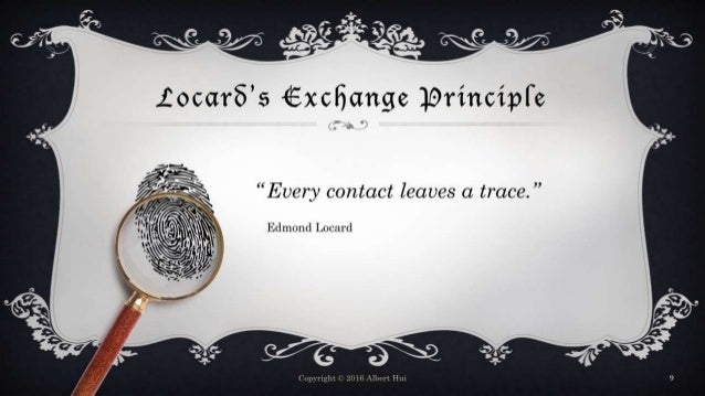 """Locard's Exchange Principle Copyright © 2016 Albert Hui 9 Every contact leaves a trace."""" Edmond Locard """""""