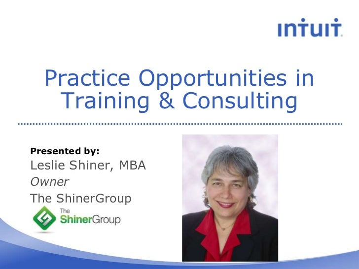 Practice Opportunities in   Training & ConsultingPresented by:Leslie Shiner, MBAOwnerThe ShinerGroup