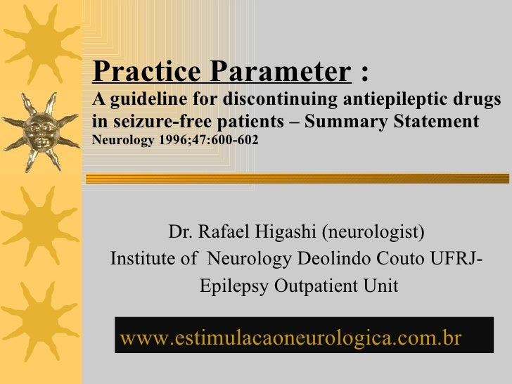 Practice Parameter  : A guideline for discontinuing antiepileptic drugs in seizure-free patients – Summary Statement Neuro...