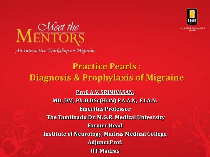 Practice Pearls :Diagnosis & Prophylaxis of Migraine                Prof. A.V. SRINIVASAN,       MD, DM, Ph.D,DSc(HON) F.A...