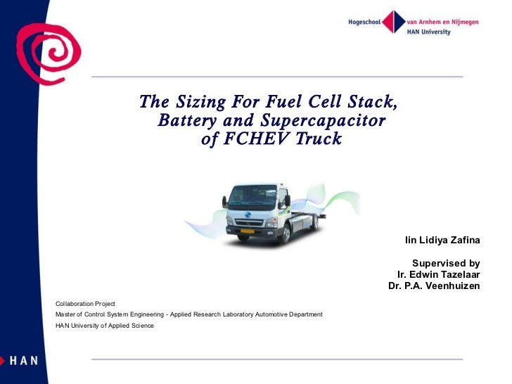 The Sizing For Fuel Cell Stack,  Battery and Supercapacitor of FCHEV Truck Iin Lidiya Zafina Supervised by Ir. Edwin Tazel...