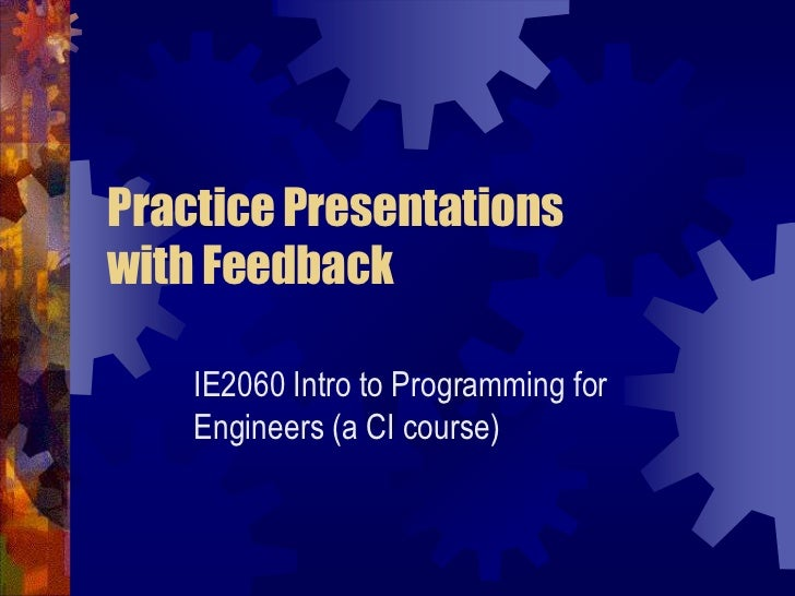 Practice Presentations with Feedback<br />IE2060 Intro to Programming for Engineers (a CI course)<br />