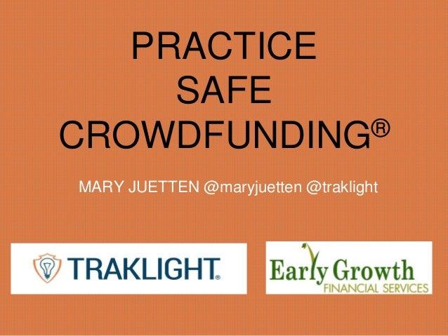 PRACTICE SAFE CROWDFUNDING® MARY JUETTEN @maryjuetten @traklight