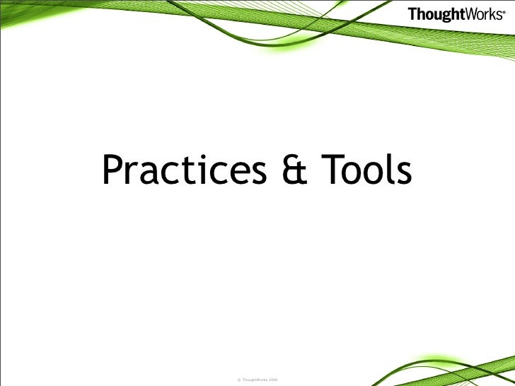 Practices & Tools           © ThoughtWorks 2008